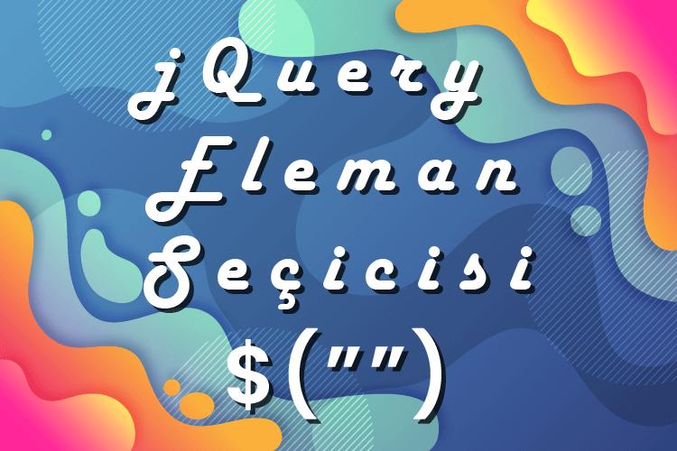 jQuery İle Html Eleman (Component) Seçimi (Selectors)