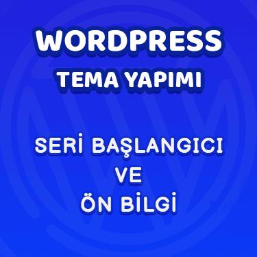 Wordpress Tema Yapımı 1- Seri Başlangıcı Ve Ön Bilgi