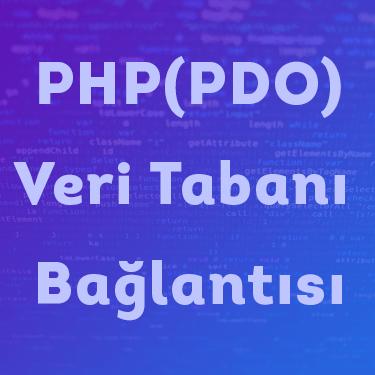 Php pdo veritabanı bağlantısı nasıl yapılır